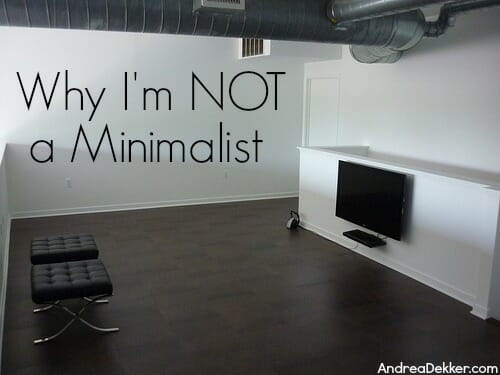 Why i 39 m not a minimalist andrea dekker for Minimalist house definition