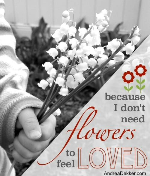i dont need flowers to feel loved
