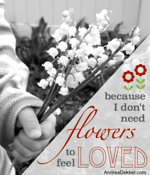 Because I Don\u0026#39;t Need Flowers to Feel Loved - Andrea Dekker
