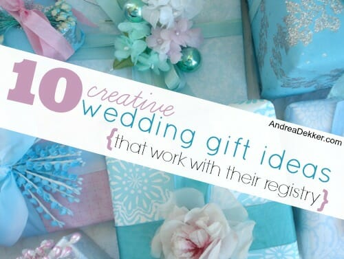 10 Creative Wedding Gift Ideas that work with their registry