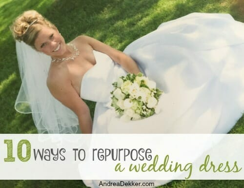 ebc28f6506 10 Ways to Repurpose a Wedding Dress - Andrea Dekker