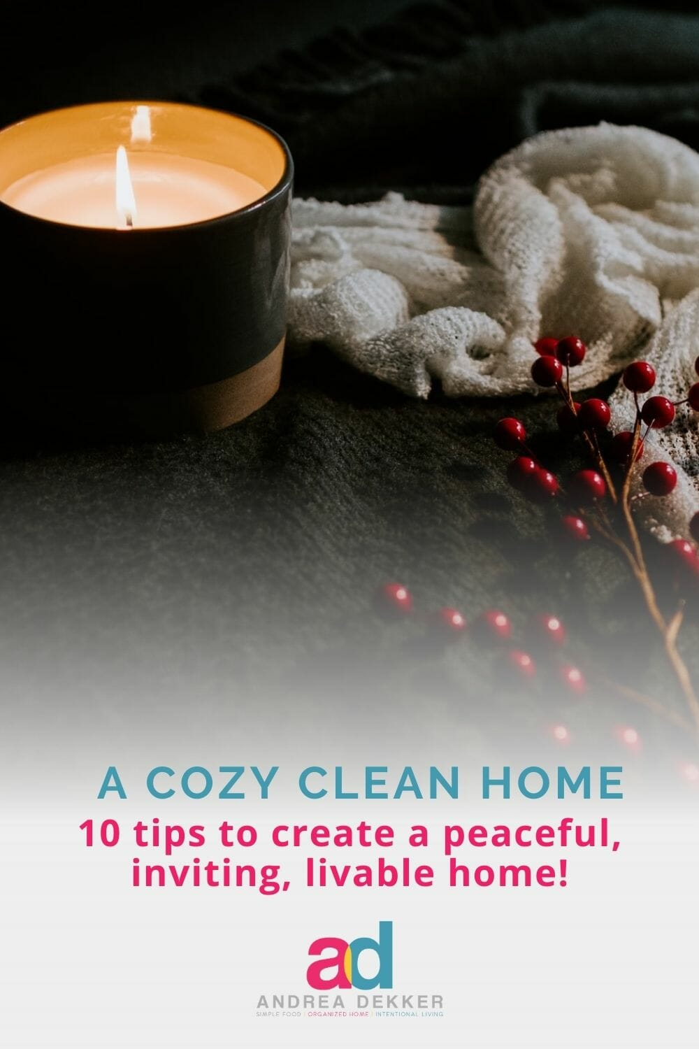 Cozy Clean is my way of describing a home that feels peaceful, inviting, yet still livable. If that sounds like the feeling you want for YOUR home, keep reading for 10 simple tips to help you create a cozy clean home! via @andreadekker