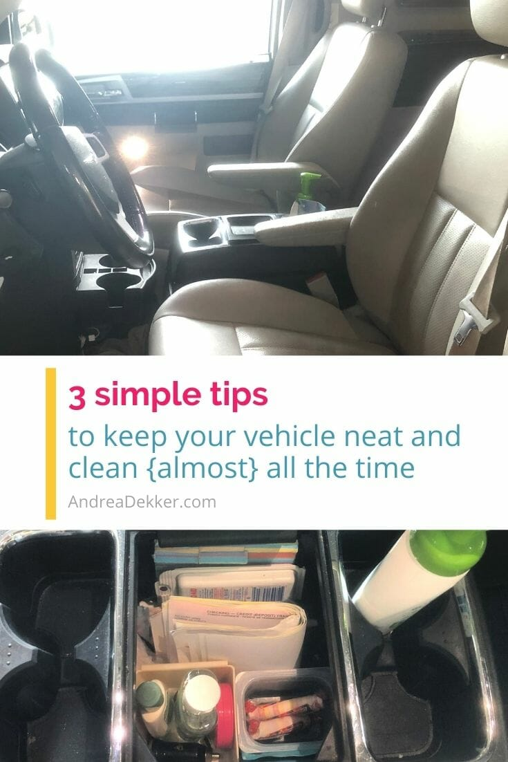Use these 3 simple tips to keep your vehicle neat and clean (almost) all the time with very little extra time or effort! via @andreadekker
