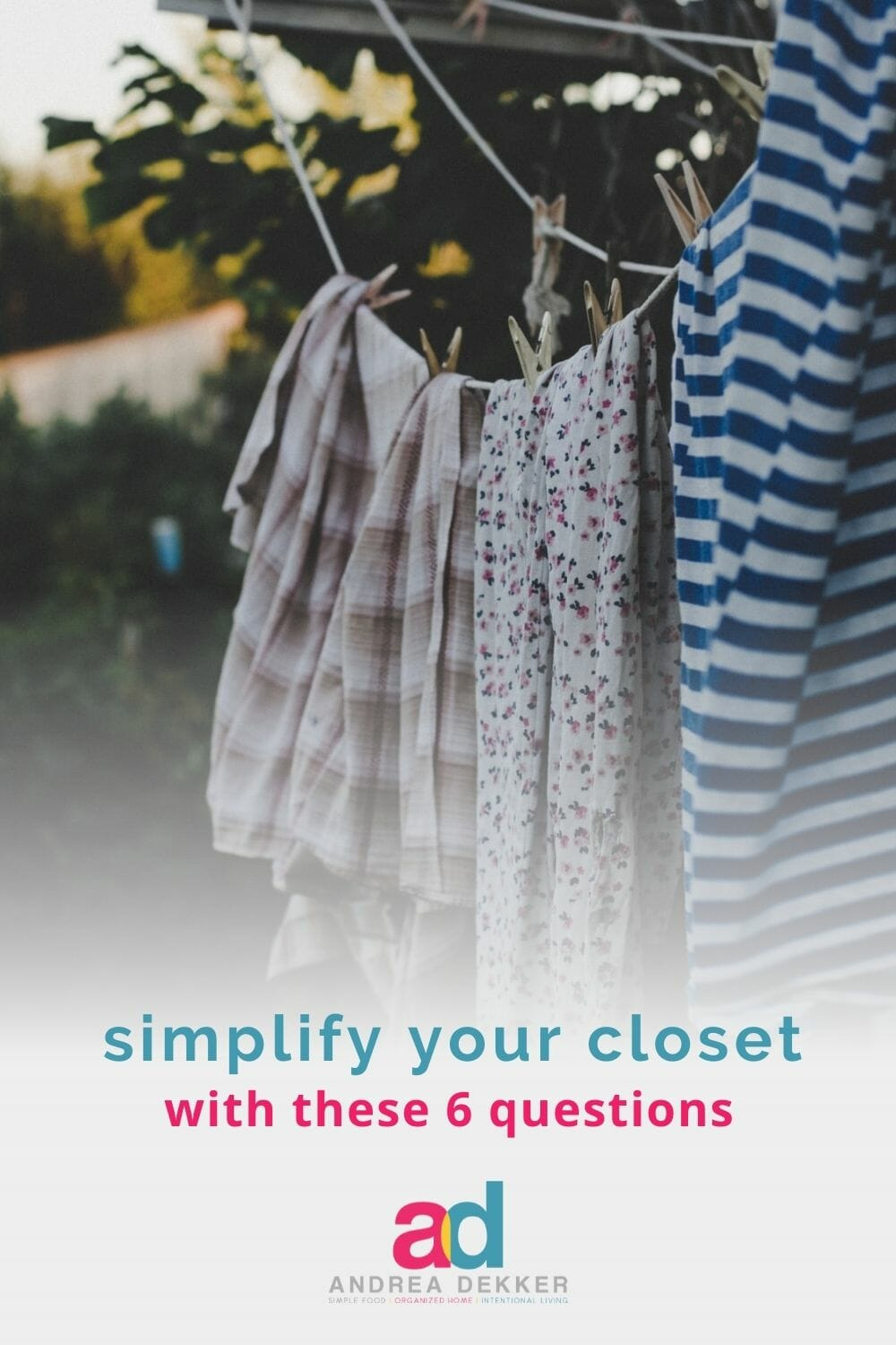 Want more breathing room in your closet and a wardrobe you actually like? Answer these 6 questions and you'll be on your way to a simpler, more organized closet! via @andreadekker
